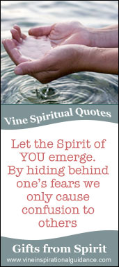Vine Spiritual Quote - Let the Spirit of you emerge. By hiding behind one's fears we only cause confusion to others