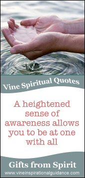 Vine Spiritual Quote: A heightened sense of awareness allows you to be at one with all