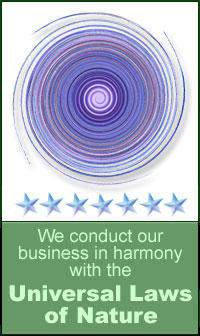 We conduct our business in harmony with the Universal Laws of Nature